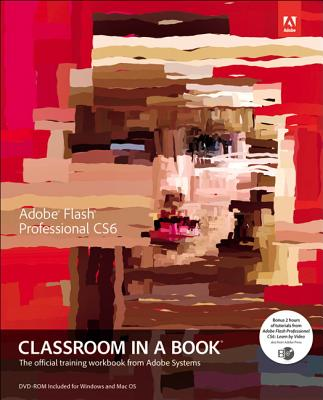 Adobe Flash Professional Cs6 Classroom in a Book By Adobe Creative Team (COR)