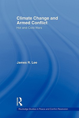Climate Change and Armed Conflict By Lee, James R.