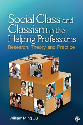 Social Class and Classism in the Helping Professions By Liu, William Ming